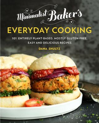 Minimalist Baker's Everyday Cooking: 101 Entirely Plant-Based, Mostly Gluten-Free, Easy and Delicious Recipes - Shultz, Dana