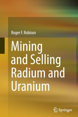 Mining and Selling Radium and Uranium - Robison, Roger F