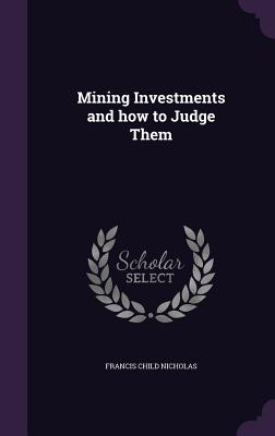 Mining Investments and How to Judge Them - Nicholas, Francis Child