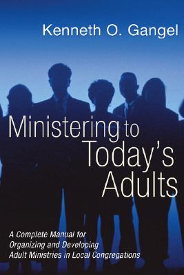 Ministering to Today's Adults - Gangel, Kenn