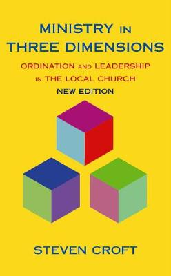 Ministry in Three Dimensions: Ordination and Leadership in the Local Church - Croft, Steven