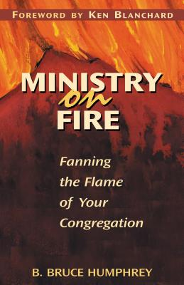 Ministry on Fire: Fanning the Flame of Your Congregation - Humphrey, B, Dr.
