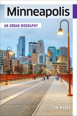 Minneapolis: An Urban Biography - Weber, Tom