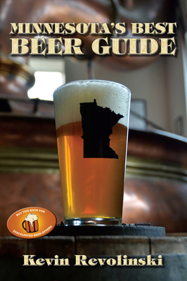 Minnesota's Best Beer Guide - Revolinski, Kevin