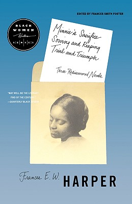 Minnie's Sacrifice, Sowing and Reaping, Trial and Triumph: Three Rediscovered Novels - Harper, Frances E W, and Foster, Frances Smith (Editor)