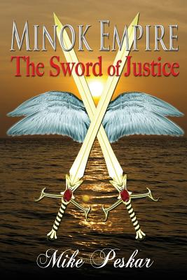 Minok Empire: The Sword of Justice - Field, Dave (Editor), and Peskar, Mike