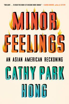Minor Feelings: An Asian American Reckoning - Hong, Cathy Park