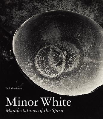 Minor White: Manifestations of the Spirit - Martineau, Paul