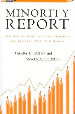 Minority Report: How African Americans and Hispanics Can Increase Their Test Scores - Gunn, Harry E, and Singh, Jaswinder