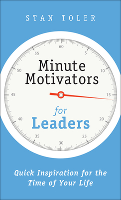 Minute Motivators for Leaders: Quick Inspiration for the Time of Your Life - Toler, Stan