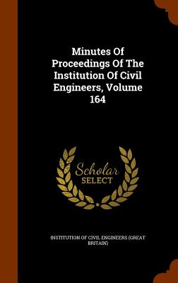 Minutes of Proceedings of the Institution of Civil Engineers, Volume 164 - Institution of Civil Engineers (Great Br (Creator)