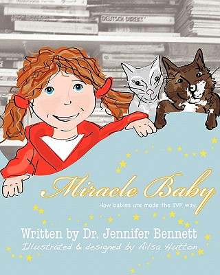 Miracle Baby: How Babies Are Made the Ivf Way - Bennett, Dr Jennifer, and Hutton, Ailsa (Designer)