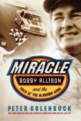 Miracle: Bobby Allison and the Saga of the Alabama Gang - Golenbock, Peter