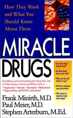Miracle Drugs - How They Work and What You Should Know about Them - Minirth, Frank B, Dr., PH.D., and Meier, Paul, and Arterburn, Stephen