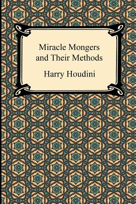 Miracle Mongers and Their Methods - Houdini, Harry