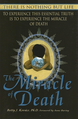 Miracle of Death - Kovacs, Betty J, PH.D.