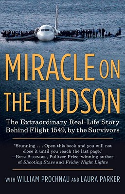 Miracle on the Hudson: The Extraordinary Real-Life Story Behind Flight 1549, by the Survivors - The Survivors of Flight 1549, and Prochnau, William, and Parker, Laura
