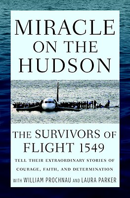 Miracle on the Hudson: The Survivors of Flight 1549 Tell Their Extraordinary Stories of Courage, Faith, and Determination - Prochnau, William, and Parker, Laura, and The Survivors of Flight 1549
