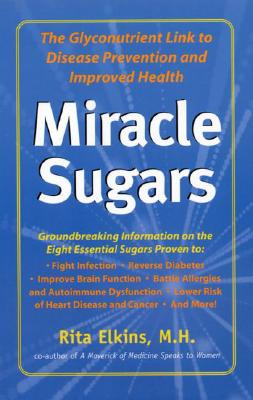 Miracle Sugars: The Glyconutrient Link to Disease Prevention and Improved Health - Elkins, Rita, M.H.