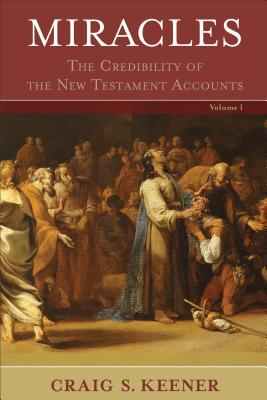Miracles: The Credibility of the New Testament Accounts - Keener, Craig S, Ph.D.