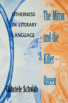 Mirror and the Killer-Queen: Otherness in Literary Language - Schwab, Gabriele, Professor
