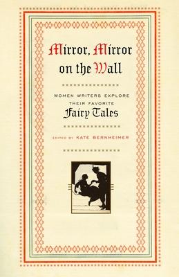 Mirror, Mirror on the Wall: Women Writers Explore Their Favorite Fairy Tales - Bernheimer, Kate (Editor)