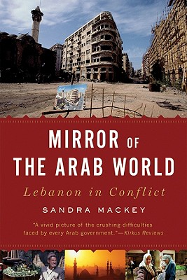 Mirror of the Arab World: Lebanon in Conflict - Mackey, Sandra