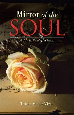 Mirror of the Soul: A Flutist's Reflections - Devizia, Tania M
