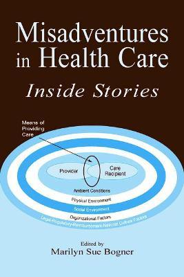 Misadventures in Health Care: Inside Stories - Bogner, Marilyn Sue (Editor)