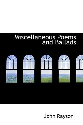 Miscellaneous Poems and Ballads - Rayson, John