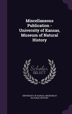 Miscellaneous Publication - University of Kansas, Museum of Natural History - University of Kansas Museum of Natural (Creator)