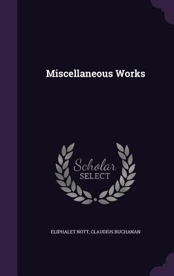 Miscellaneous Works - Nott, Eliphalet, and Buchanan, Claudius