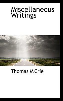 Miscellaneous Writings - M'Crie, Thomas
