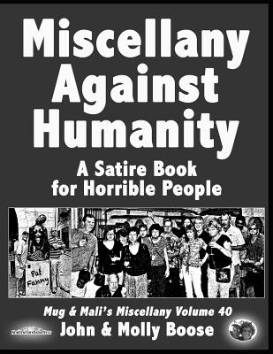 Miscellany Against Humanity: A Satire Book for Horrible People - Boose, John H, and Boose, Molly L