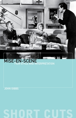 Mise-En-SC?Ne: Film Style and Interpretation - Gibbs, John, Professor