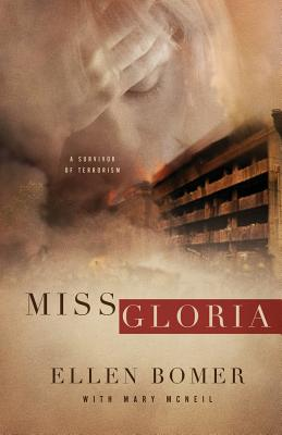 Miss Gloria: A Survivor of Terrorism - Bomer, Ellen, and McNeil, Mary (Contributions by)