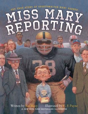 Miss Mary Reporting: The True Story of Sportswriter Mary Garber - Macy, Sue