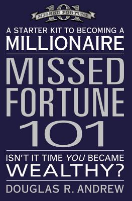 Missed Fortune 101: A Starter Kit to Becoming a Millionaire - Andrew, Douglas R