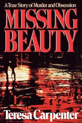 Missing Beauty: A True Story of Murder and Obsession - Carpenter, Teresa