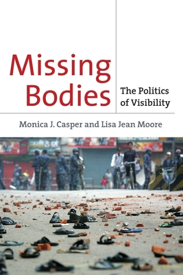 Missing Bodies: The Politics of Visibility - Casper, Monica, and Moore, Lisa Jean