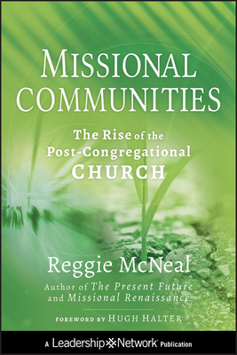 Missional Communities: The Rise of the Post-Congregational Church - McNeal, Reggie