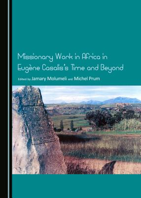 Missionary Work in Africa in Eugene Casalis's Time and Beyond - Molumeli, Jamary (Editor), and Prum, Michel (Editor)