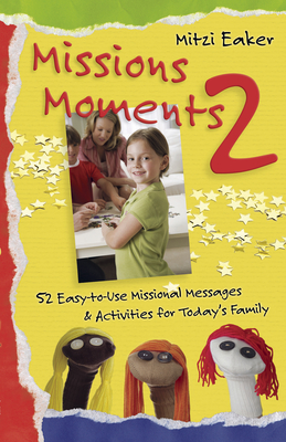 Missions Moments 2: 52 Easy-To-Use Missional Messages & Activities for Today's Family - Eaker, Mitzi