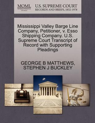 Mississippi Valley Barge Line Company, Petitioner, V. ESSO Shipping Company. U.S. Supreme Court Transcript of Record with Supporting Pleadings - Matthews, George B, and Buckley, Stephen J