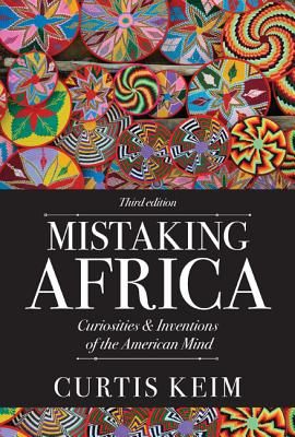 Mistaking Africa: Curiosities and Inventions of the American Mind - Keim, Curtis A