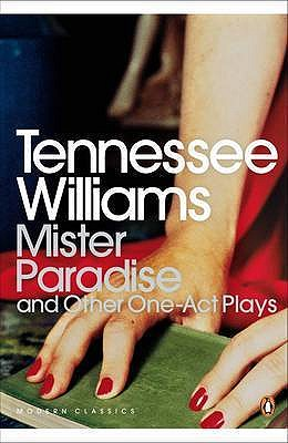 Mister Paradise: And Other One-Act Plays - Williams, Tennessee, and Roessel, David, and Moschovakis, Nicholas (Editor)