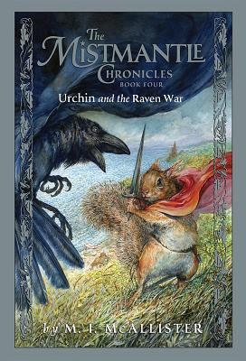 Mistmantle Chronicles Book Four, the Urchin and the Raven War - McAllister, M I