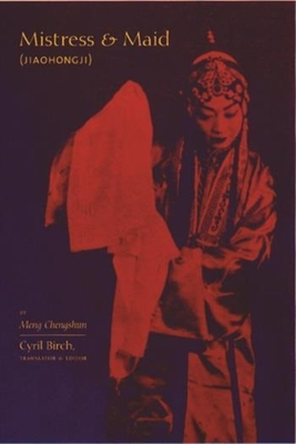 Mistress and Maid (Jiohong Ji) by Meng Chengshun - Birch, Cyril, Professor (Translated by)