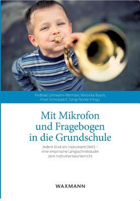 Mit Mikrofon Und Fragebogen in Die Grundschule - Lehmann-Wermser, Andreas (Editor), and Schwippert, Knut (Editor), and Busch, Veronika (Editor)