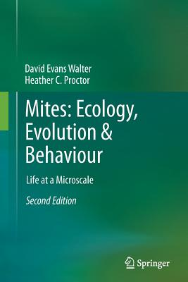 Mites: Ecology, Evolution & Behaviour: Life at a Microscale - Walter, David Evans